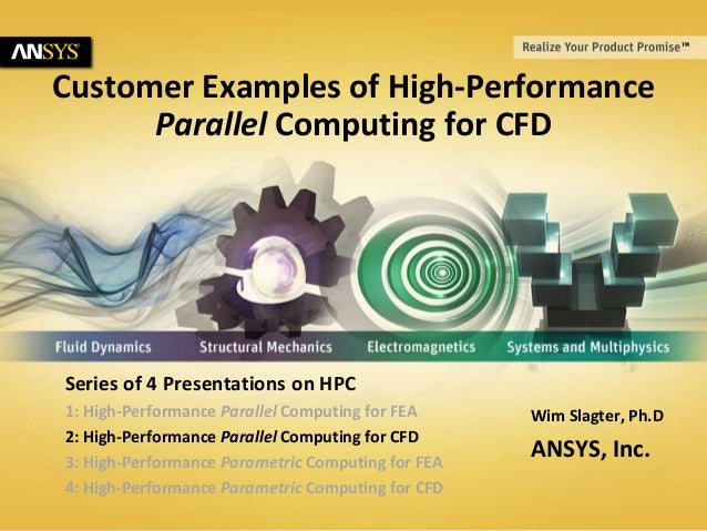 © 2014 ANSYS, Inc. July 11, 20141 Customer Examples of High-Performance Parallel Computing for CFD Wim Slagter, Ph.D ANSYS...