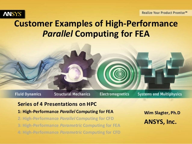 © 2014 ANSYS, Inc. July 11, 20141 Customer Examples of High-Performance Parallel Computing for FEA Wim Slagter, Ph.D ANSYS...