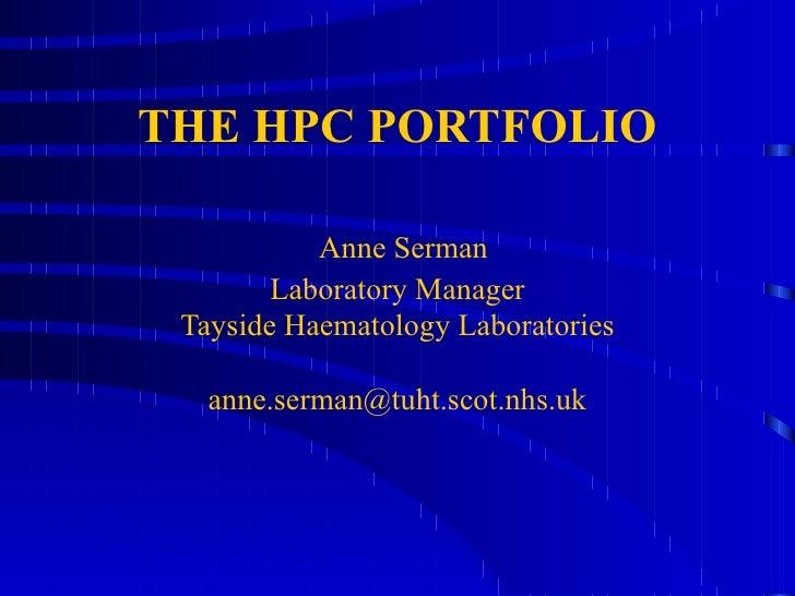 THE HPC PORTFOLIO   Anne Serman Laboratory Manager Tayside Haematology Laboratories [email_address]