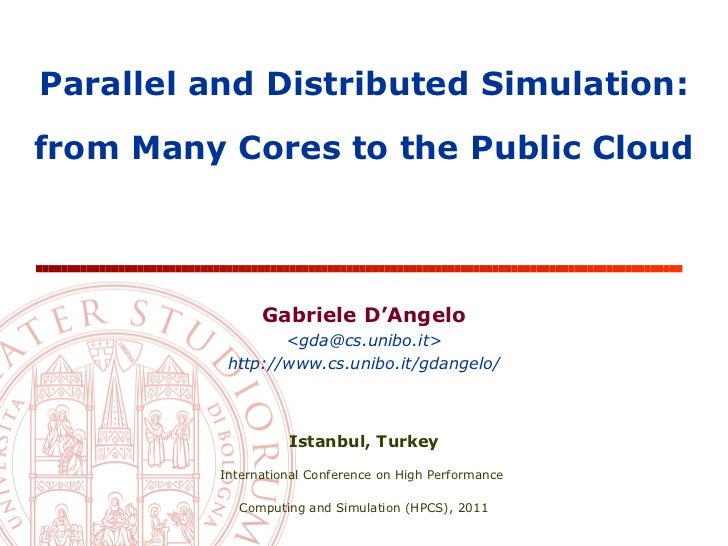 Parallel and Distributed Simulation:from Many Cores to the Public Cloud                Gabriele D'Angelo                  ...