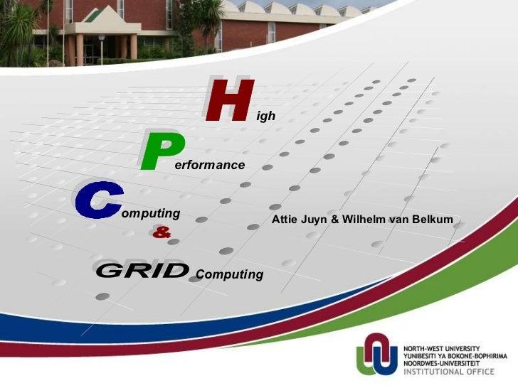 Attie Juyn & Wilhelm van Belkum igh H erformance P omputing C & Computing GRID