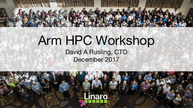Arm HPC Workshop David A Rusling, CTO December 2017