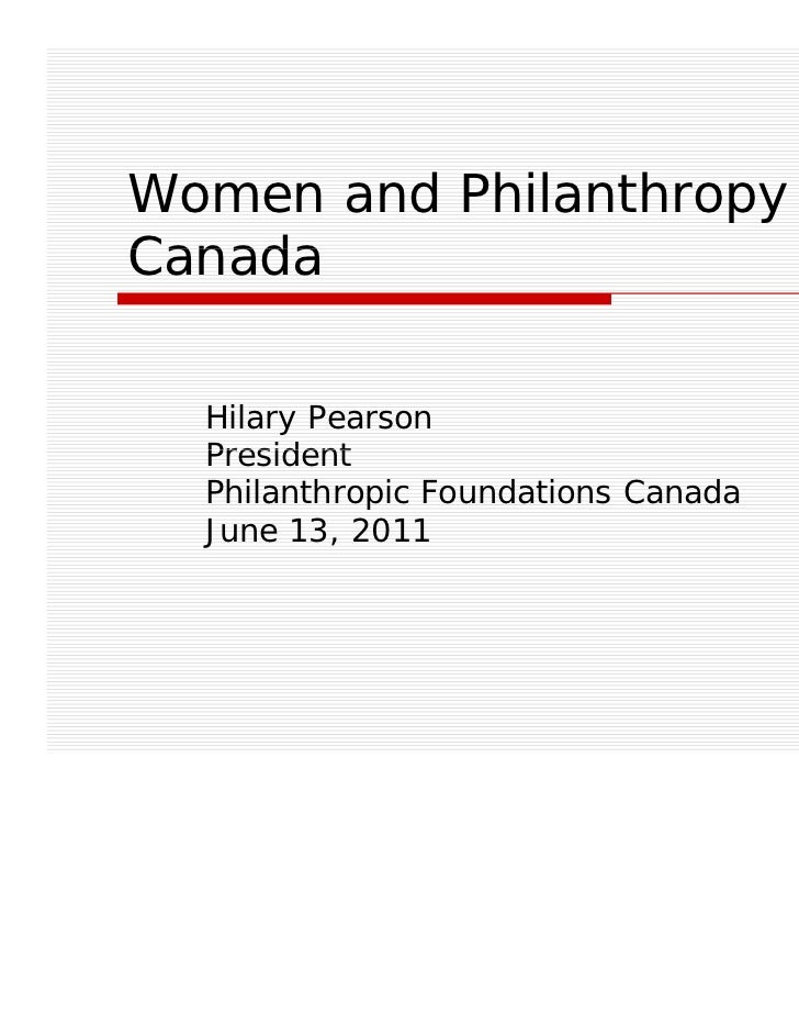 Women and Philanthropy inCanada  Hilary Pearson  President  Philanthropic Foundations Canada  June 13, 2011