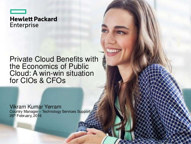 Private Cloud Benefits with the Economics of Public Cloud: A win-win situation for CIOs & CFOs Vikram Kumar Yerram Country...