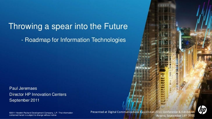 Throwing a spear into the Future           - Roadmap for Information TechnologiesPaul JeremaesDirector HP Innovation Cente...