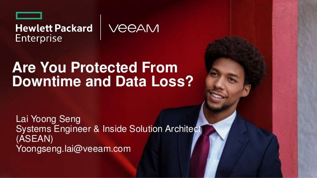 Are You Protected From Downtime and Data Loss? Lai Yoong Seng Systems Engineer & Inside Solution Architect (ASEAN) Yoongse...