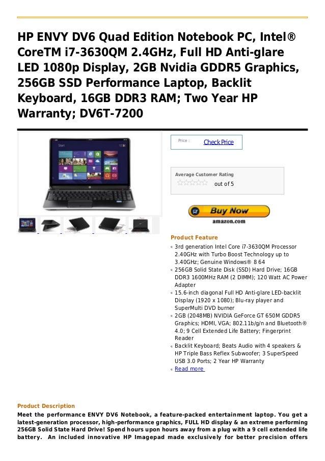 HP ENVY DV6 Quad Edition Notebook PC, Intel®CoreTM i7-3630QM 2.4GHz, Full HD Anti-glareLED 1080p Display, 2GB Nvidia GDDR5...
