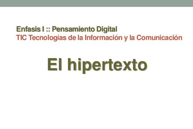 Enfasis I :: Pensamiento Digital TIC Tecnologías de la Información y la Comunicación El hipertexto