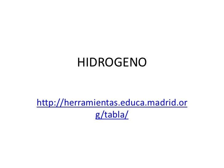 HIDROGENOhttp://herramientas.educa.madrid.or              g/tabla/