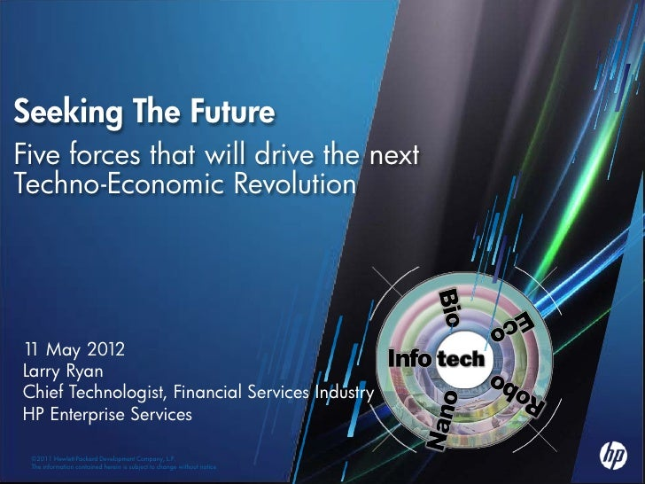 Seeking The FutureFive forces that will drive the nextTechno-Economic Revolution1 May 2012 1Larry RyanChief Technologist, ...