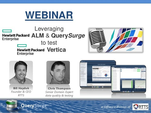 WEBINAR Leveraging ALM & QuerySurge to test Vertica Bill Hayduk Founder & CEO RTTS Chris Thompson Senior Domain Expert dat...