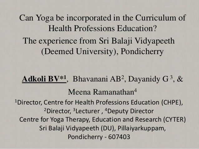 Can Yoga be incorporated in the Curriculum of Health Professions Education? The experience from Sri Balaji Vidyapeeth (Dee...
