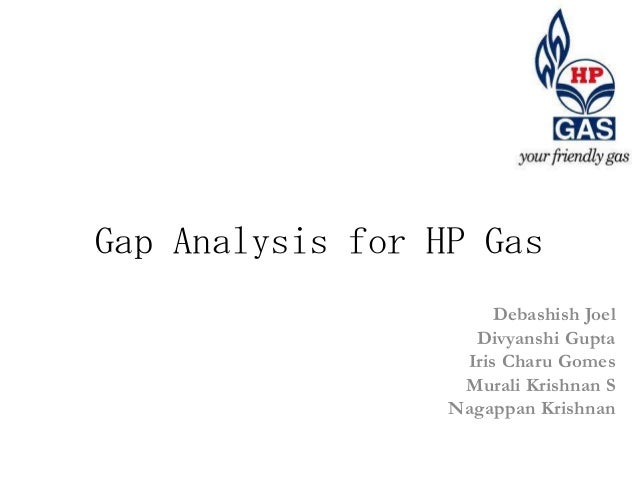 Gap Analysis for HP Gas                       Debashish Joel                    Divyanshi Gupta                   Iris Cha...