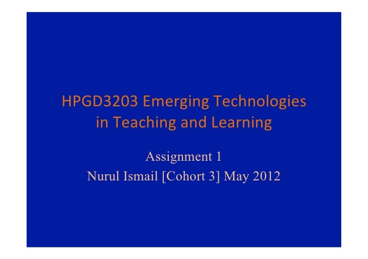 HPGD3203 Emerging Technologies    in Teaching and Learning              Assignment 1    Nurul Ismail [Cohort...