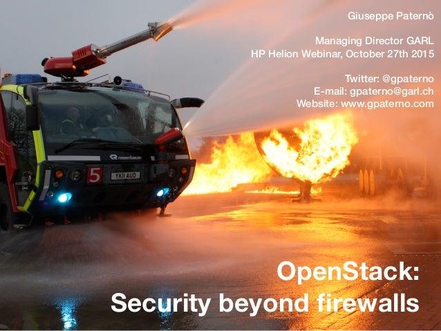 OpenStack: Security beyond firewalls Giuseppe Paternò Managing Director GARL HP Helion Webinar, October 27th 2015 Twitter: ...