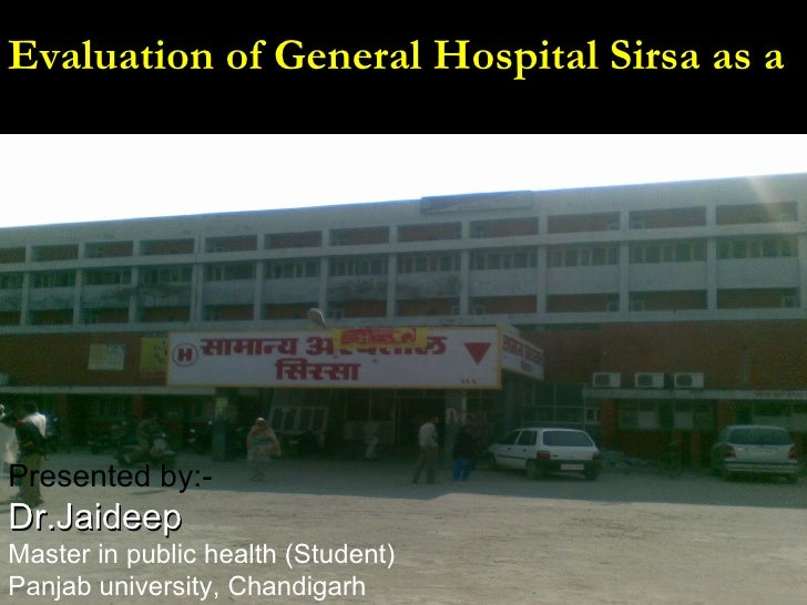 06/23/09 Evaluation of General Hospital Sirsa as a  Health Promoting Hospital Presented by:-   Dr.Jaideep  Master in publi...