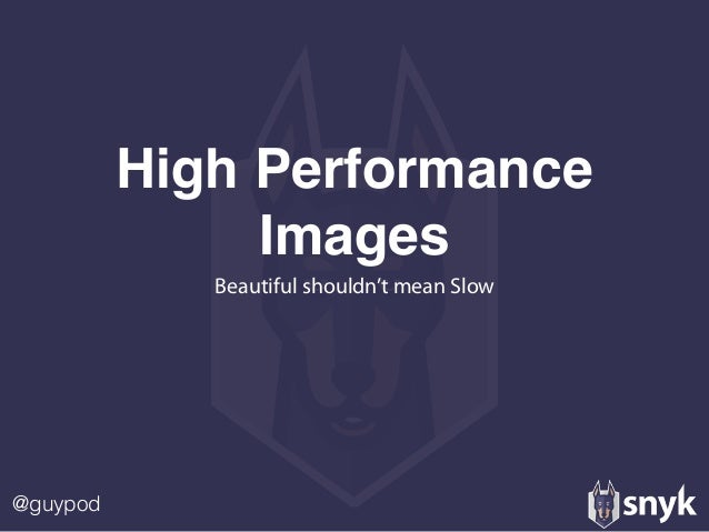 @guypod High Performance Images Beautiful shouldn't mean Slow
