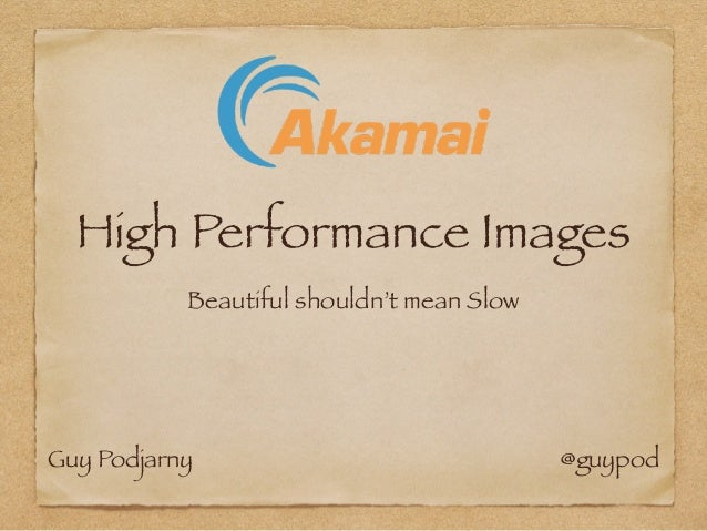 High Performance Images Beautiful shouldn't mean Slow Guy Podjarny @guypod
