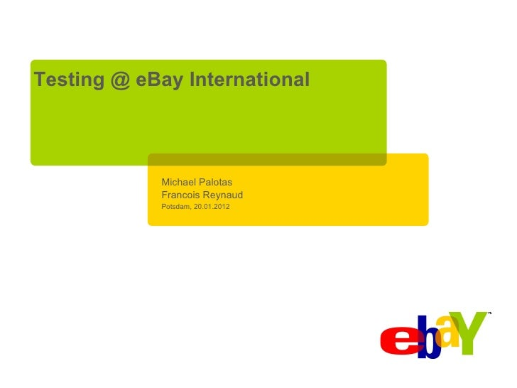 Testing @ eBay International            Michael Palotas            Francois Reynaud            Potsdam, 20.01.2012