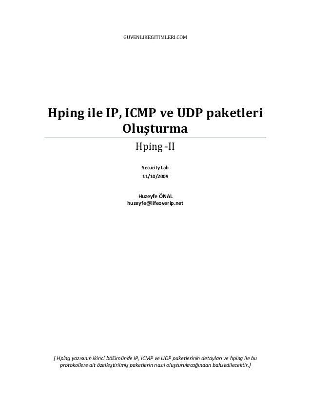 GUVENLIKEGITIMLERI.COM  Hping ile IP, ICMP ve UDP paketleri Oluşturma Hping -II Security Lab 11/10/2009  Huzeyfe ÖNAL huze...