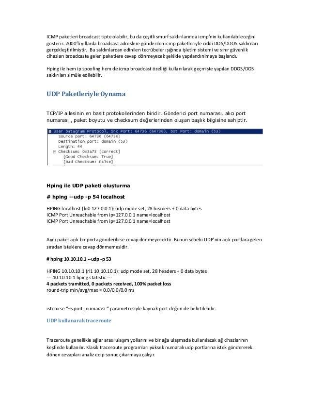 ICMP paketleri broadcast tipte olabilir, bu da çeşitli smurf saldırılarında icmp'nin kullanılabileceğini gösterir. 2000'li...