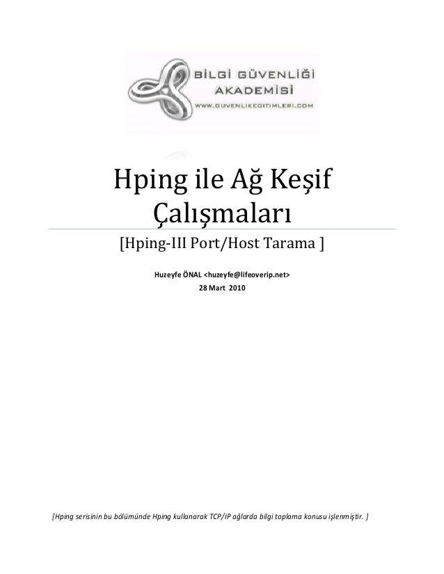 Hping ile Ağ Keşif Çalışmaları [Hping- Port/Host Tarama ] -III Huzeyfe ÖNAL <huzeyfe@lifeoverip.net> 28 Mart 2010  [Hping ...