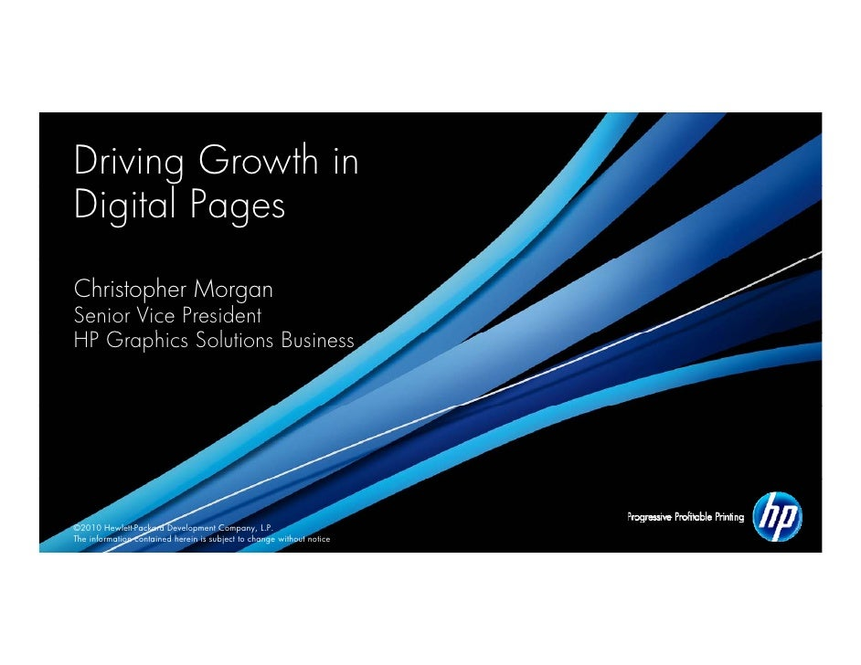 Driving Growth in Digital Pages  Christopher Morgan Senior Vice President HP G h Solutions B    Graphics S l       Busines...