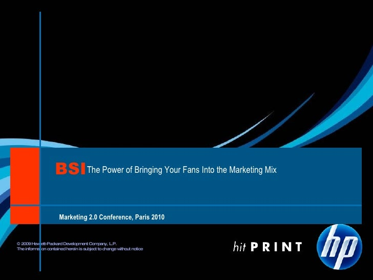 Marketing 2.0 Conference, Paris 2010 The Power of Bringing Your Fans Into the Marketing Mix BSI