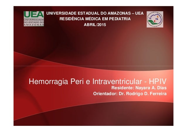 UNIVERSIDADE ESTADUAL DO AMAZONAS – UEA RESIDÊNCIA MÉDICA EM PEDIATRIA ABRIL/2015 Residente: Nayara A. Dias Orientador: Dr...