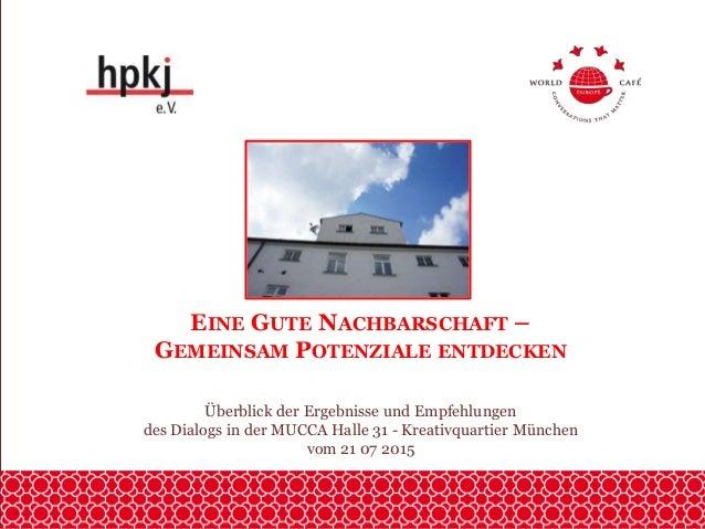 EINE GUTE NACHBARSCHAFT – GEMEINSAM POTENZIALE ENTDECKEN Überblick der Ergebnisse und Empfehlungen des Dialogs in der MUCC...