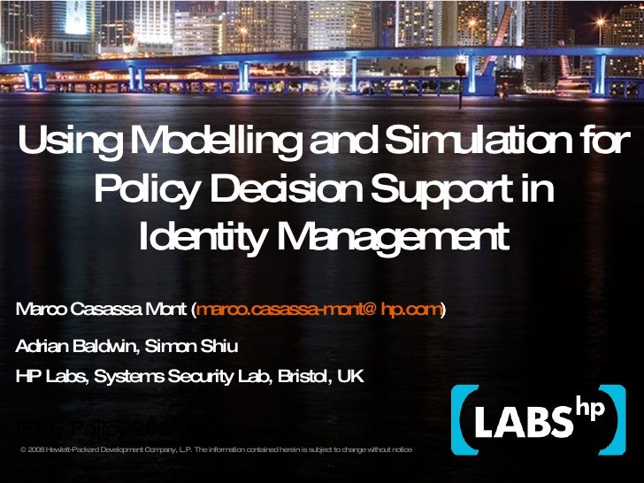 Using Modelling and Simulation for Policy Decision Support in Identity Management Marco Casassa Mont ( [email_address] ) A...