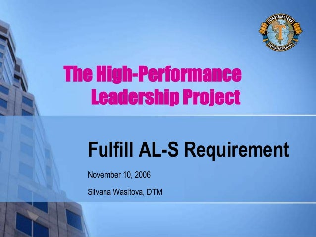Fulfill AL-S Requirement November 10, 2006 Silvana Wasitova, DTM The High-Performance Leadership Project