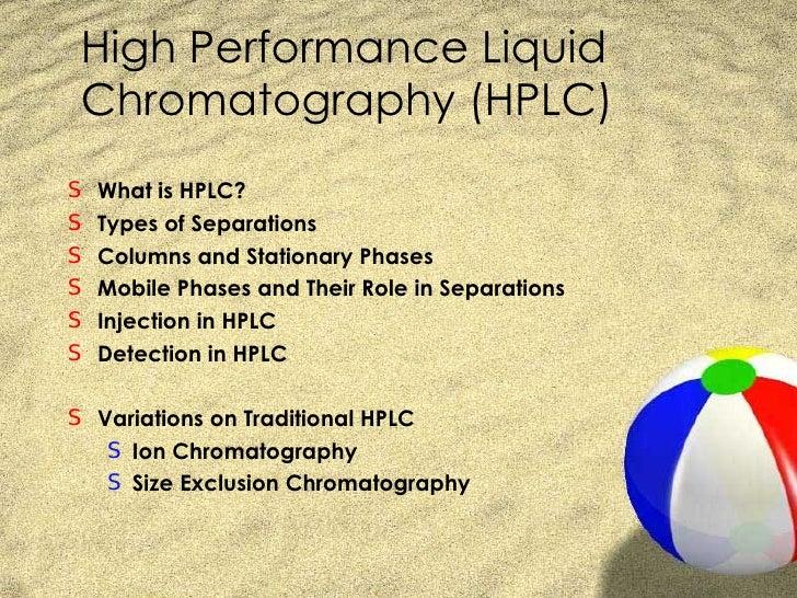 High Performance Liquid Chromatography (HPLC) <ul><li>What is HPLC? </li></ul><ul><li>Types of Separations </li></ul><ul><...