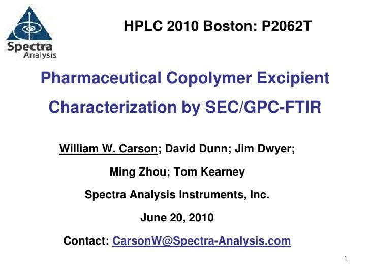 HPLC 2010 Boston: P2062T   Pharmaceutical Copolymer Excipient Characterization by SEC/GPC-FTIR    William W. Carson; David...