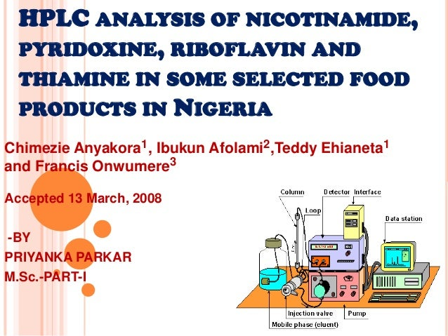HPLC ANALYSIS OF NICOTINAMIDE,  PYRIDOXINE, RIBOFLAVIN AND  THIAMINE IN SOME SELECTED FOOD  PRODUCTS IN NIGERIAChimezie An...