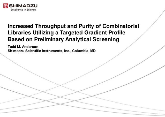 1 / 14 Increased Throughput and Purity of Combinatorial Libraries Utilizing a Targeted Gradient Profile Based on Prelimina...