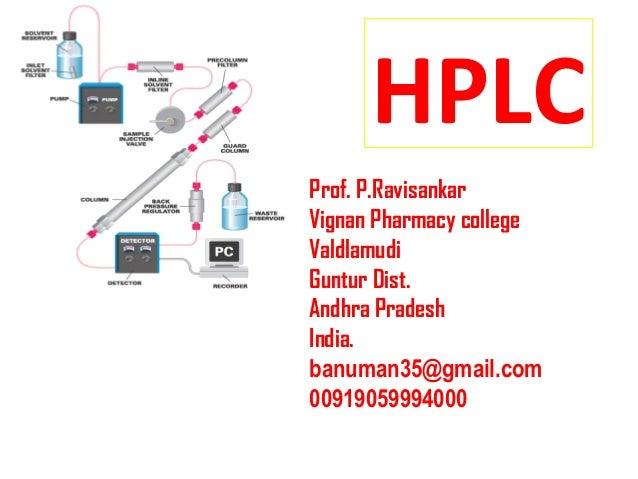 HPLCProf. P.RavisankarVignan Pharmacy collegeValdlamudiGuntur Dist.Andhra PradeshIndia.banuman35@gmail.com00919059994000