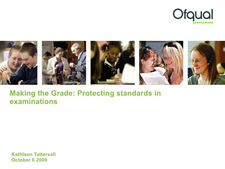 Making the Grade: Protecting standards in examinations Kathleen Tattersall October 6 2009