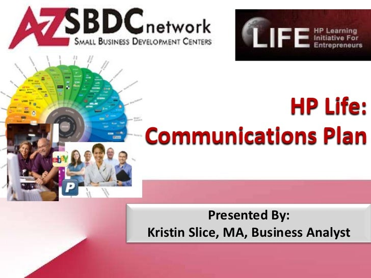 HP Life:Communications Plan            Presented By:Kristin Slice, MA, Business Analyst
