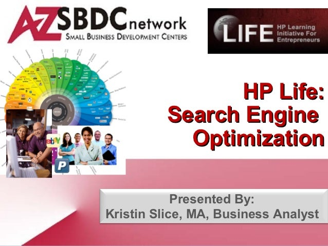 HP Life:          Search Engine            Optimization            Presented By:Kristin Slice, MA, Business Analyst