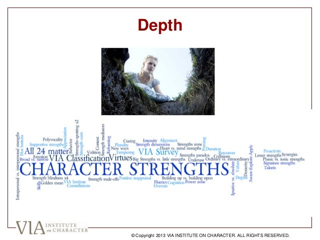 Depth © Copyright 2013 VIA INSTITUTE ON CHARACTER. ALL RIGHTS RESERVED.