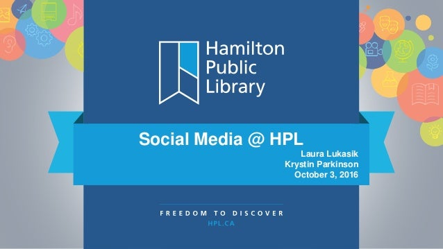 Social Media @ HPL Laura Lukasik Krystin Parkinson October 3, 2016
