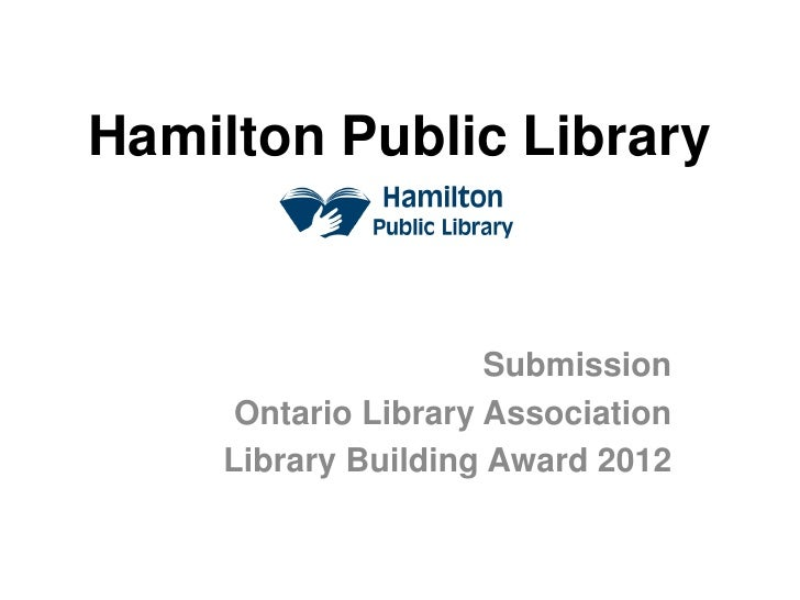 Hamilton Public Library                     Submission     Ontario Library Association    Library Building Award 2012