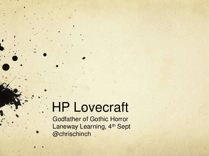 HP LovecraftGodfather of Gothic HorrorLaneway Learning, 4th Sept@chrischinch