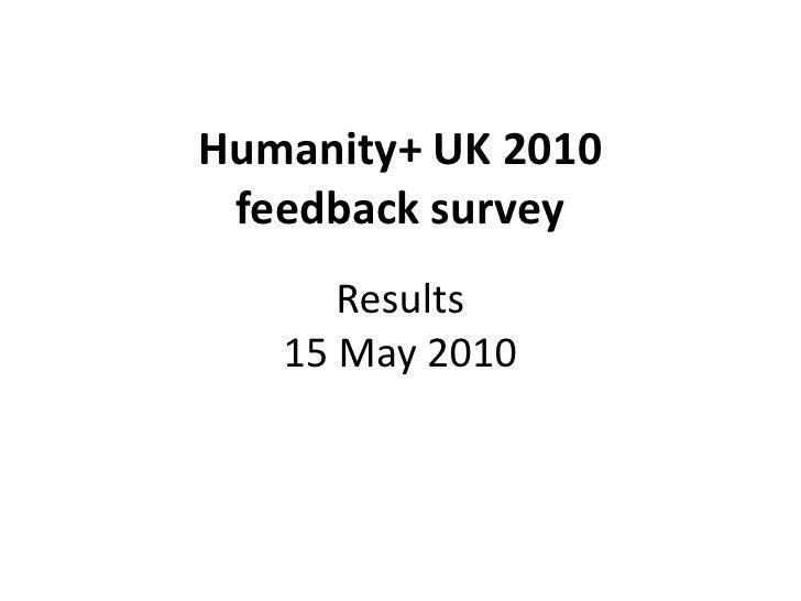 Humanity+ UK 2010  feedback survey    Interim results (as of 12 May 2010)