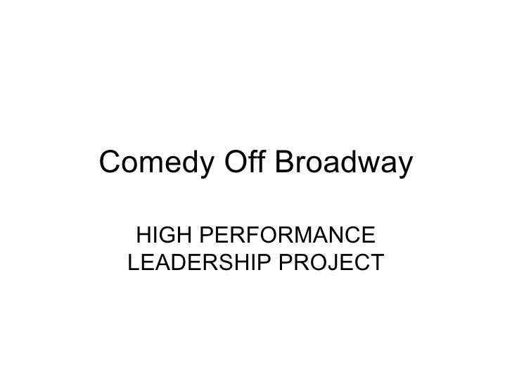 Comedy Off Broadway HIGH PERFORMANCE LEADERSHIP PROJECT