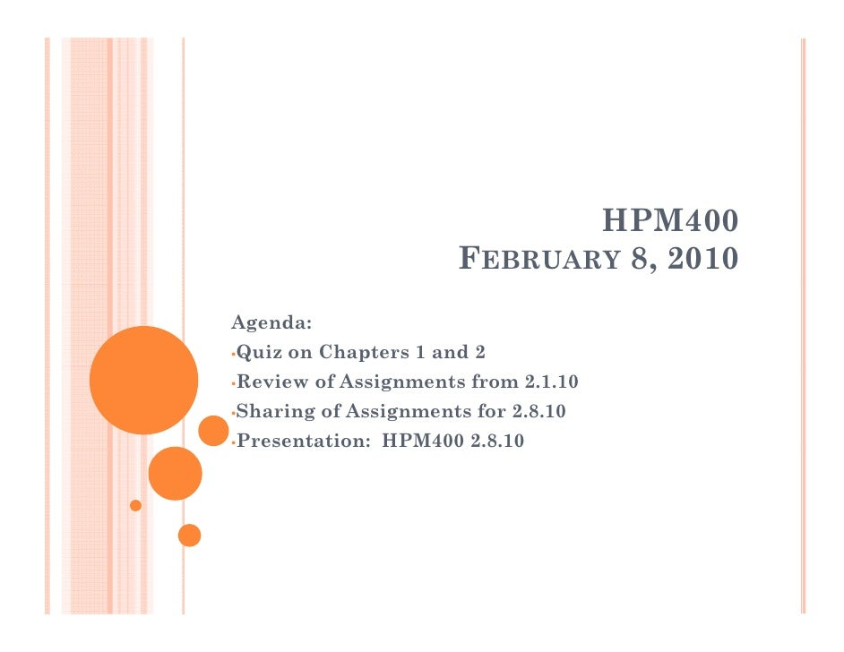 HPM400                         FEBRUARY 8, 2010 Agenda: •Quiz   on Chapters 1 and 2 •Review   of Assignments from 2.1.10 •...