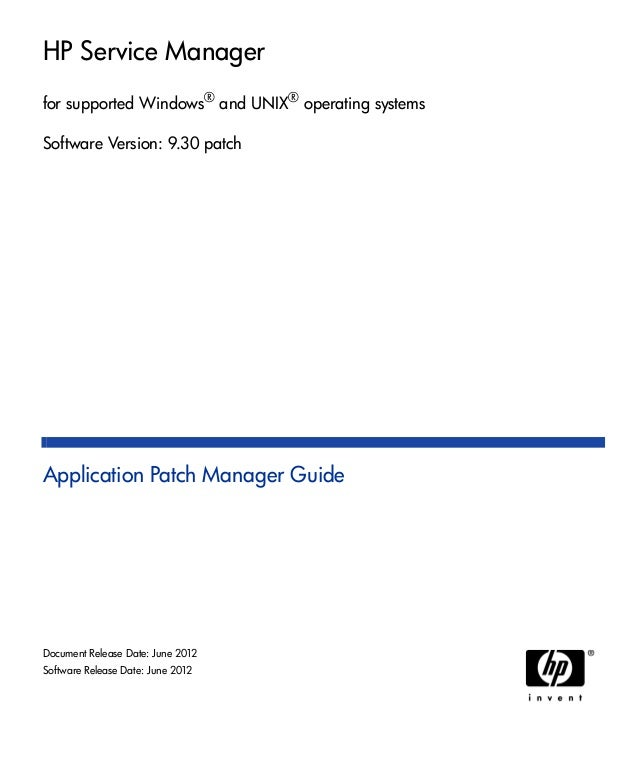 HP Service Managerfor supported Windows® and UNIX® operating systemsSoftware Version: 9.30 patchApplication Patch Manager ...