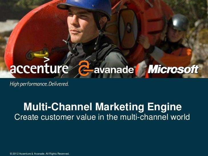 Multi-Channel Marketing Engine   Create customer value in the multi-channel world© 2012 Accenture & Avanade. All Rights Re...