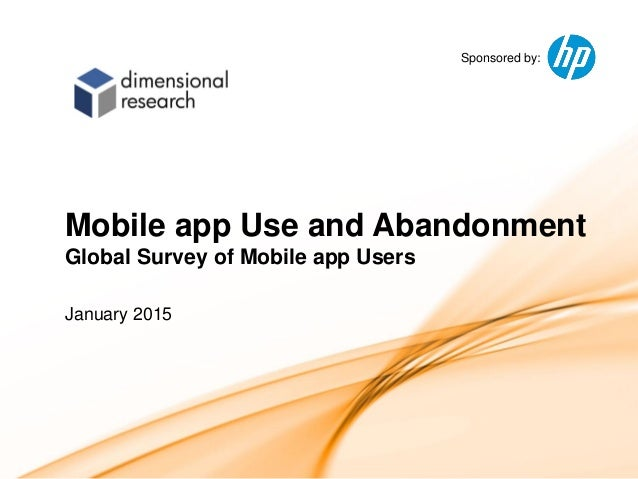Sponsored by:1 Sponsored by: Mobile app Use and Abandonment Global Survey of Mobile app Users January 2015
